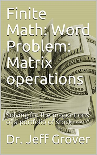 Finite Math: Word Problem: Matrix operations: Solving for the proportions of a portfolio of stock (Math & Statistics) (English Edition)