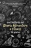 Quel bastardo del Diario Alimentare e fitness 90 giorni: Personal planner su alimentazione...