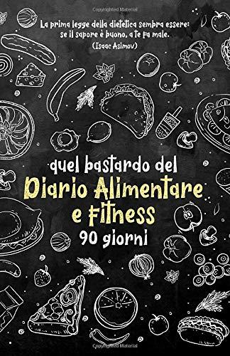 Quel bastardo del Diario Alimentare e fitness 90 giorni: Personal planner su alimentazione e attività fisica per raggiungere il benessere