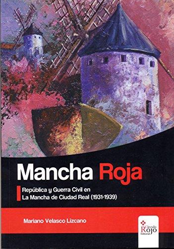Mancha Roja. República y Guerra Civil en La Mancha de Ciudad Real (1931-1939) eBook: Velasco Lizcano, Mariano: Amazon.es: Tienda Kindle