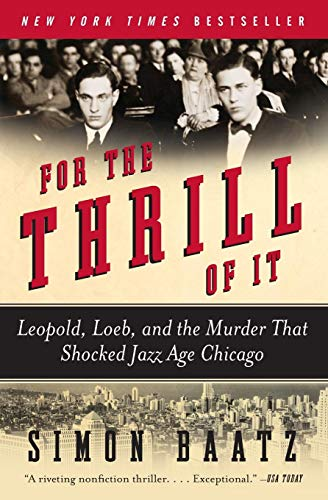 For the Thrill of It: Leopold, Loeb, and the Murder That...