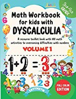 Math Workbook For Kids With Dyscalculia. A resource toolkit book with 100 math activities to overcoming difficulties with numbers. Volume 1. Full color Edition.