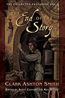 The End of the Story: The Collected Fantasies, Vol. 1 (Collected Fantasies of Clark Ashton Smit)