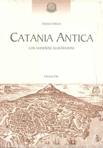 Catania Antica, con numerose illustrazioni