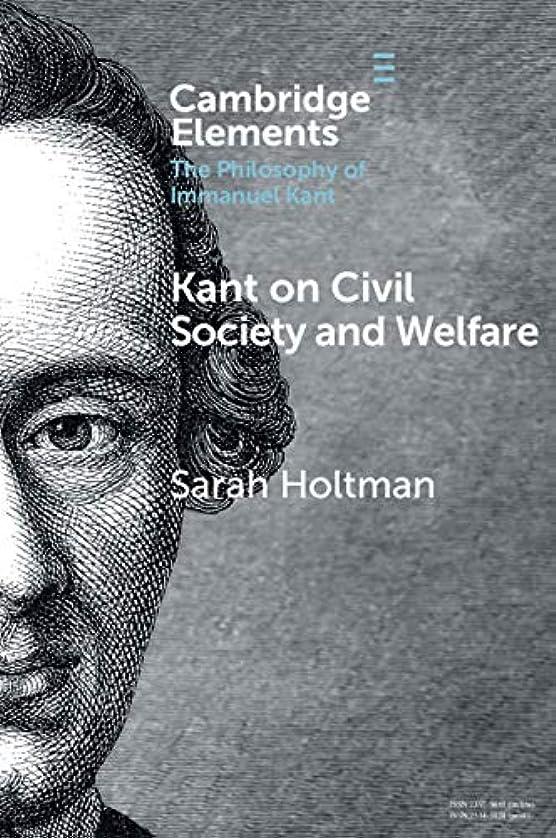 制限するもっと異常なKant on Civil Society and Welfare (Elements in the Philosophy of Immanuel Kant) (English Edition)