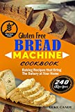 Gluten free bread machine cookbook: 240 baking recipes that bring the bakery at your home