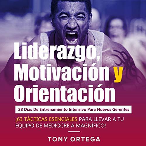 Liderazgo, Motivación y Orientación [Leadership, Motivation and Orientation] Audiobook By Tony Ortega cover art