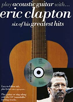Play Acoustic Guitar with Eric Clapton: Six of His Greatest Hits