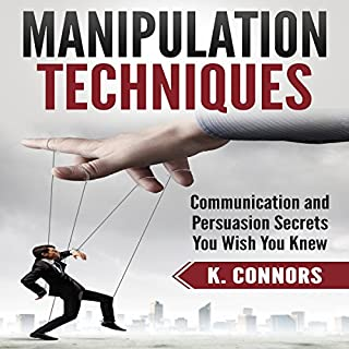 Manipulation Techniques: Communication and Persuasion Secrets You Wish You Knew cover art