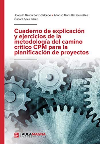 Cuaderno de explicación y ejercicios de la metodología del camino crítico CPM para la planificación de proyectos (Spanish Edition)
