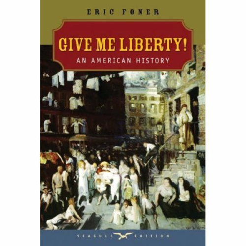 Give Me Liberty!: An American History (First Edition, Seagull Edition) (Vol. One-Volume)