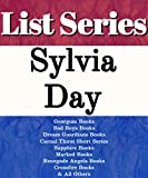 SYLVIA DAY: SERIES READING ORDER: CROSSFIRE BOOKS, GEORGIAN BOOKS, BAD BOYS BOOKS, DREAM GUARDIANS BOOKS, CARNAL THIRST SHORT BOOKS, SAPPHIRE BOOKS, MARKED BOOKS & OTHERS BY SYLVIA DAY