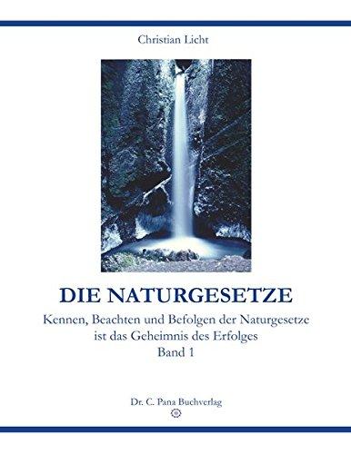 DIE NATURGESETZE: Kennen, Beachten und Befolgen der Naturgesetze ist das Geheimnis des Erfolges. Band 1