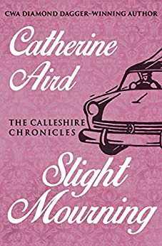 Slight Mourning (The Calleshire Chronicles Book 6) by [Catherine Aird]