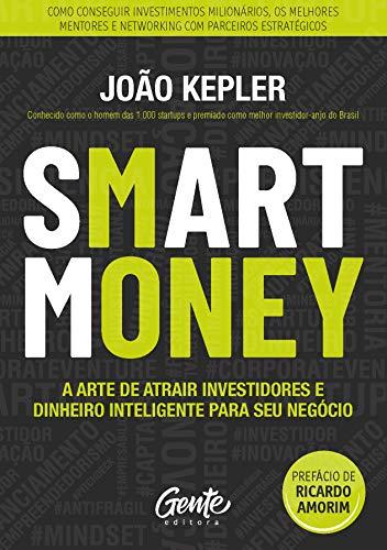 SMART MONEY: A arte de atrair investidores e dinheiro inteligente para seu negócio