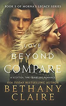 Love Beyond Compare (A Scottish, Time Travel Romance): Book 5 (Morna's Legacy Series) by [Bethany Claire]