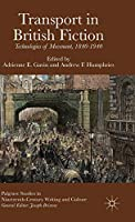 Transport in British Fiction: Technologies of Movement, 1840-1940 (Palgrave Studies in Nineteenth-Century Writing and Culture)