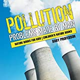 Pollution : Problems Made by Man - Nature Books for Kids | Children's...