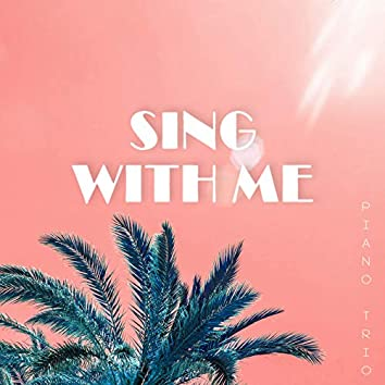 Sing with Me (Piano Trio) [feat. Taylor Fleming, Emily Gelineau & Daniel Seo]