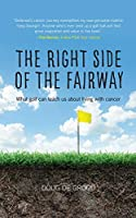 The Right Side of the Fairway: What golf can teach us about living with cancer