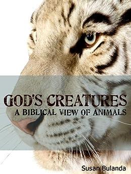 God's Creatures : A Biblical View of Animals by [Susan Bulanda]