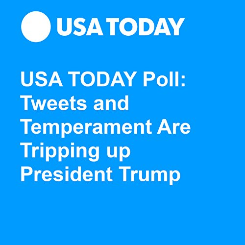 USA TODAY Poll: Tweets and Temperament Are Tripping Up President Trump audiobook cover art