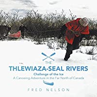 The Thlewiaza-Seal Rivers: Challenge of the Ice