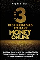 The Three Best Businesses To Make Money Online: A Complete Guide to Launch a Shopify Store. Marketing Strategies and Dropshipping Business Models to Increase Sales of Your StoreA Complete Guide to Make Money Online. How to Launch a Shopify Store. Marketin