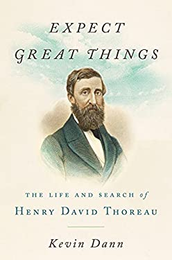 Expect Great Things: The Life and Search of Henry David Thoreau