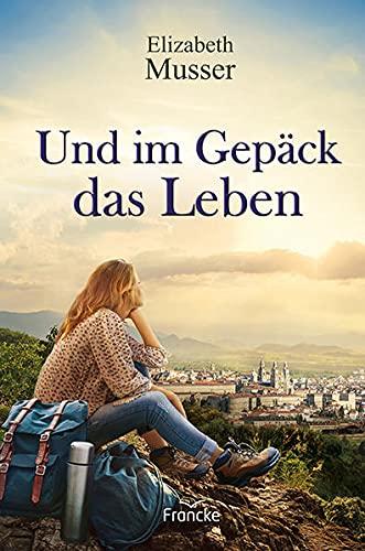 Buchseite und Rezensionen zu 'Und im Gepäck das Leben' von Elizabeth Musser