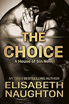 The Choice (House of Sin Book 6) by [Elisabeth Naughton]
