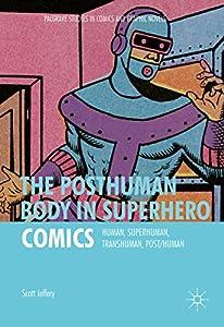 The Posthuman Body in Superhero Comics: Human, Superhuman, Transhuman, Post/Human (Palgrave Studies in Comics and Graphic Novels) (English Edition)