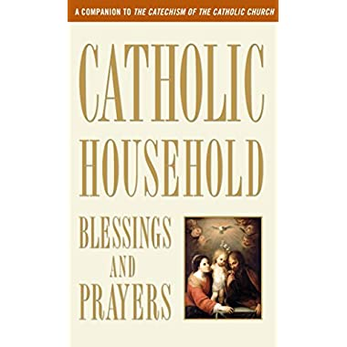 Catholic Household Blessings and Prayers: A Companion to The Catechism of the Catholic Church