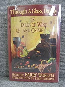 Through a Glass, Darkly: 13 Tales of Wine and Crime 0825301971 Book Cover