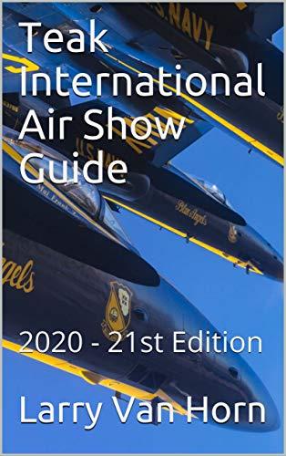 Teak International Air Show Guide: 2020 - 21st Edition (Annual Air Show Monitor Guide) (English Edition)