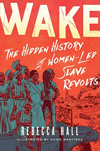 Amazon.com: Wake: The Hidden History of Women-Led Slave Revolts eBook :  Hall, Rebecca, Martínez, Hugo: Kindle Store