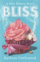 Bliss (The Bliss Bakery Trilogy, Book 1) by Littlewood, Kathryn (2012) Paperback