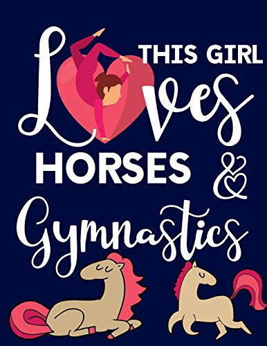 This Girl Loves Horses & Gymnastics: Gymnastics Gifts For Girls: Cute Horse College Ruled Lined Journal & Notebooks
