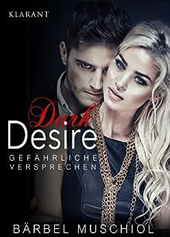 Dark Desire - Gefährliche Versprechen. Erotischer Roman von [Muschiol, Bärbel]