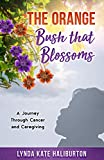 The Orange Bush That Blossoms: A Journey Through Cancer and Caregiving