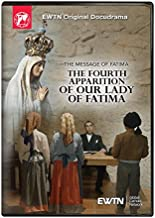 THE MESSAGE OF FATIMA:THE FOURTH APPARITION OF OUR LADY OF FATIMA: AN EWTN DVD