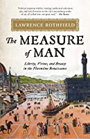 The Measure of Man: Liberty, Virtue, and Beauty in the Florentine Renaissance