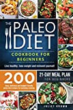 The Paleo Diet Cookbook for Beginners: 200 Easy, Delicious and Budget-Friendly Paleo Diet Recipes for Everyday Cooking. Live Healthy, Lose Weight and Reinvent Yourself 21-Day Meal Plan for Beginners