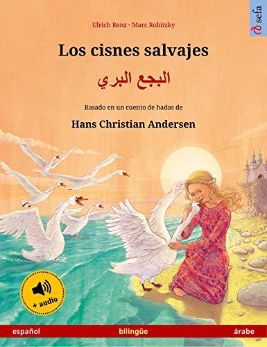 Los cisnes salvajes – البجع البري (español – árabe): Libro bilingüe para niños basado en un cuento de hadas de Hans Christian Andersen, con audiolibro (Sefa Libros ilustrados en dos idiomas)
