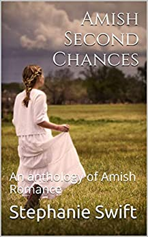 Amish Second Chances: An anthology of Amish Romance by [Stephanie Swift]