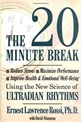 The 20-minute Break: Reduce Stress, Maximise Performance, Improve Health and Emotional Well-being Using the New Science of Ultradian Rhythms by Ernest Lawrence Rossi