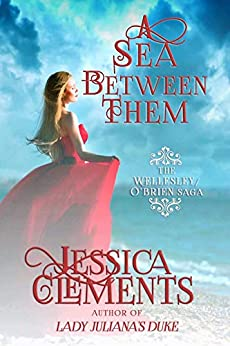 A Sea Between Them (The Wellesley/O'Brien Saga Book 2) by [Jessica A Clements, Karen Koehler]