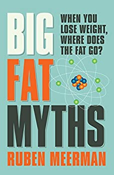 Big Fat Myths: When you lose weight, where does the fat go? by [Ruben Meerman]