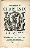 Charles IX la France et le controle de l'Espagne - Tome 2.