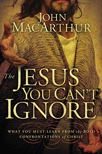 Jesus You Can't Ignore, The: What You Must Learn from the Bold Confrontations of Christ